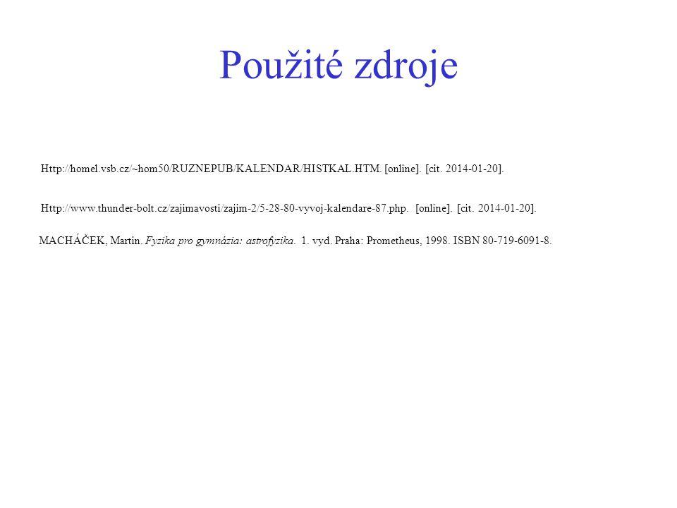 Použité zdroje Http://homel.vsb.cz/~hom50/RUZNEPUB/KALENDAR/HISTKAL.HTM. [online]. [cit. 2014-01-20].
